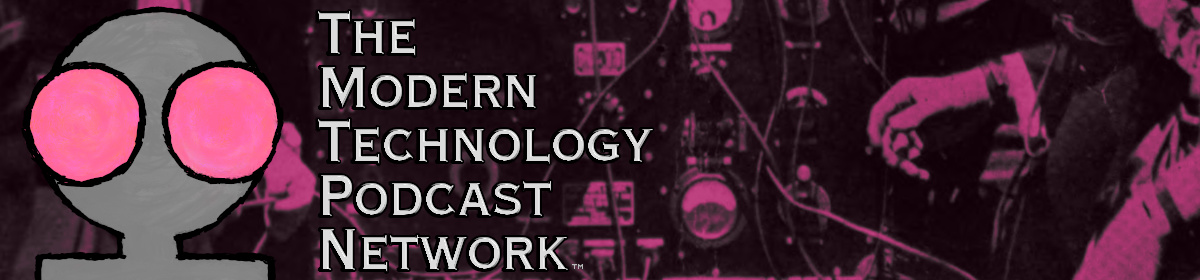 The Modern Technology Podcast Network